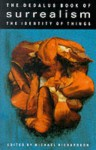 The Dedalus Book of Surrealism: The Identity of Things - Michael Richardson, André Breton, Mary Low, Juan Breá, Léo Malet, François Valorbe, Anneliese Hager, Irène Hamoir, Joyce Mansour, Rikki Ducornet, Hendrik Cramer, Philippe Soupault, Alberto Savinio, Marcel Mariën, Lise Deharme, Gisèle Prassinos, Alain Joubert, Marianne Van