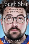 Tough Shit: Life Advice from a Fat, Lazy Slob Who Did Good - Kevin Smith