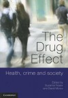 The Drug Effect: Health, Crime and Society - Suzanne Fraser, David Moore