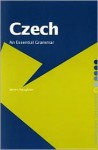 Czech: An Essential Grammar (Routledge Essential Grammars) - James Naughton