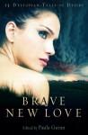 Brave New Love: 13 Dystopian Tales of Desire - Paula Guran