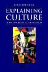 Explaining Culture: An Introduction to European Philosophy - Dan Sperber