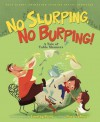 No Slurping, No Burping!: A Tale of Table Manners - Kara LaReau