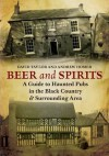 Beer and Spirits: A Guide to Haunted Pubs of the Black Country - Andrew Homer, David Taylor