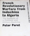 French Revolutionary Warfare from Indochina to Algeria: The Analysis of a Political and Military Doctrine - Peter Paret