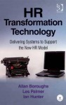 HR Transformation Technology: Delivering Systems to Support the New HR Model - Allan Boroughs, Les Palmer, Ian Hunter