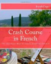 Crash Course in French: The Quickest Way to Learn Essential French - BookCaps