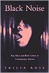 Black Noise: Rap Music and Black Culture in Contemporary America (Music Culture) - Tricia Rose