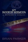 My Rookie Memoir: A Father's Legacy - Brian Parker