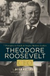 Theodore Roosevelt, CEO: 7 Principles to Guide and Inspire Modern Leaders - Alan Axelrod