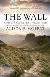 The Wall: Rome's Greatest Frontier - Alistair Moffat