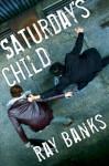 Saturday's Child - Ray Banks