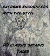 Extreme Encounters with the Devil: 20 Satanic Tales - Francis Oscar Mann, Niccolò Machiavelli, Washington Irving, Wilhelm Hauff, Chet Dembeck