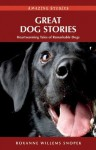 Great Dog Stories: Heartwarming Tales of Remarkable Dogs (Amazing Stories (Heritage House)) - Roxanne Willems Snopek