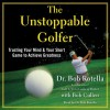 The Unstoppable Golfer: Trusting Your Mind & Your Short Game to Achieve Greatness (Audio) - Bob Rotella, Bob Cullen