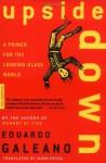 Upside Down: A Primer for the Looking-Glass World - Eduardo Galeano, José Guadalupe Posada, Mark Fried