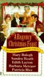 A Regency Christmas Feast: Five Stories - Mary Balogh, Patricia Rice, Edith Layton, Barbara Metzger, Sandra Heath, Metzger