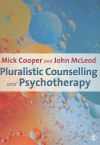 Pluralistic Counselling and Psychotherapy - Mick Cooper, John McLeod