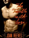 The Trouble With Love - Joan Reeves