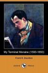 My Terminal Moraine (1590-1650) - Frank R. Stockton