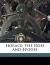 Horace: The Odes and Epodes - Clifford Herschel Moore, Horace, Edward Parmelee Morris