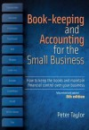 Book-Keeping & Accounting for the Small Business: How to Keep the Books and Maintain Financial Control Over Your Business. Peter Taylor - Peter Taylor