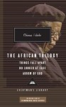 The African Trilogy: Things Fall Apart / No Longer at Ease / Arrow of God - Chinua Achebe
