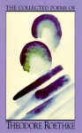 The Collected Poems of Theodore Roethke - Theodore Roethke