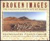 Broken Images: The Figured Landscape of Nazca - David Parker, Gerry Badger, Helaine Silverman