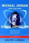 Michael Jordan and the New Global Capitalism - Walter F. LaFeber