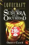 El que susurra en la oscuridad: Orden y Caos II - H.P. Lovecraft, Alberto Santos Castill, José A. Alvaro Garrido