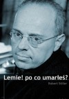 Lemie! po co umarłeś? - Robert Stiller