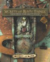 Secrets of Rusty Things: Transforming Found Objects Into Art - Michael Demeng