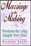 Marriage in the Making: Devotions for Living Happily Ever After - Richard Exley