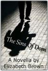 The Sins of Dom: A Psychological Thriller - Elizabeth Brown