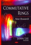 Commutative Rings: New Research - John Lee