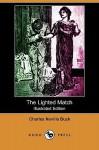 The Lighted Match (Illustrated Edition) (Dodo Press) - Charles Neville Buck, R. F. Schabelitz