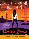 Ghouls Just Haunt to Have Fun - Victoria Laurie