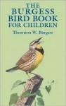 The Burgess Bird Book for Children (Dover Children's Classics) - Thornton W. Burgess, Louis Agassiz Fuertes