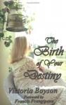 The Birth of Your Destiny - Victoria Boyson