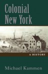 Colonial New York: A History - Michael Kammen