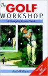 The Golf Workshop: A Complete Game Guide - Keith Williams, Ian Woosnam