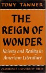 The Reign of Wonder: Naivety and Reality in American Literature - Tony Tanner