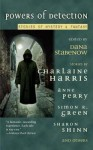Powers Of Detection: Stories Of Mystery & Fantasy - Charlaine Harris, Dana Stabenow, John Straley, Anne Biship
