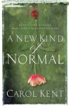 A New Kind of Normal: Hope-Filled Choices When Life Turns Upside Down - Carol Kent