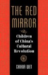 The Red Mirror: Children Of China's Cultural Revolution - Chihua Wen, Bruce Jones