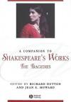 A Companion to Shakespeare's Works, Volume 1: The Tragedies - Richard Dutton, Jean E. Howard