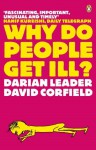 Why Do People Get Ill?: Exploring the Mind-body Connection - Darian Leader, David Corfield