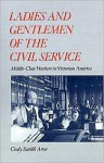 Ladies and Gentlemen of the Civil Service: Middle-Class Workers in Victorian America - Cindy Sondik Aron