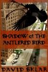 Shadow of the Antlered Bird - David Sklar